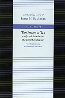 Power to Tax -- Analytical Foundations of a Fiscal Constitution: 9 (Collected Works of James M. Buchanan)