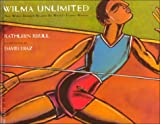 Wilma Unlimited: How Wilma Rudolph Became the World's Fastest Woman - Kathleen Krull