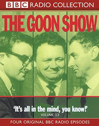 The Goon Show: Volume 13: It's All In The Mind: King Solomon's Mines/The Moriarty Murder Mystery/The Vanishing Room/The 1, 000, 000 Pound Penny