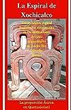 La Espiral de Xochicalco: La Proporción Áurea en Quetzalcoatl (Spanish Edition)