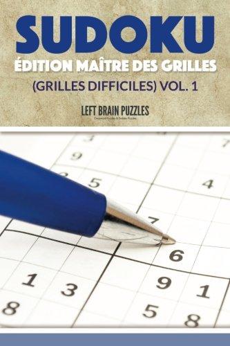 Sudoku Édition Maître Des Grilles (Grilles Difficiles) Vol. 1