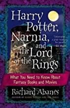 Harry Potter, Narnia, and The Lord of the Rings: What You Need to Know About Fantasy Books and Movies by Richard Abanes (2005-07-01)