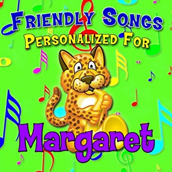 Friendly Songs - Personalized For Margaret