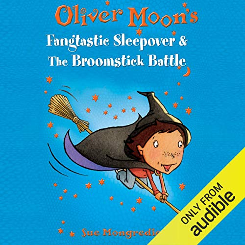 Oliver Moon     Fangtastic Sleepover & The Broomstick Battle              By:                                                                                                                                 Sue Mongredien                               Narrated by:                                                                                                                                 Glen McCready                      Length: 1 hr and 50 mins     2 ratings     Overall 5.0