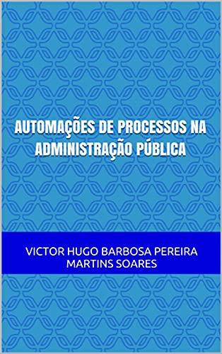 AUTOMAÇÕES DE PROCESSOS NA ADMINISTRAÇÃO PÚBLICA