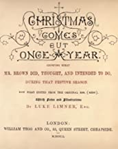 Christmas comes but once a year : showing what Mr. Brown did, thought, and intended to do, during that festive season