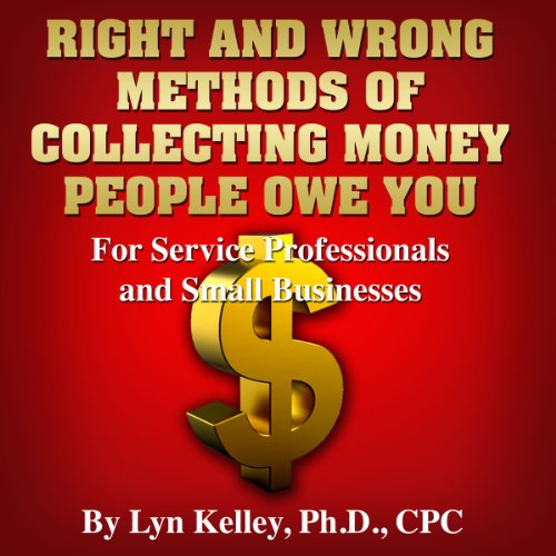 Right and Wrong Methods of Collecting Money People Owe You audiobook cover art