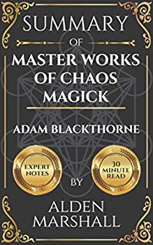 Summary of Master Works of Chaos Magick by Adam Blackthorne