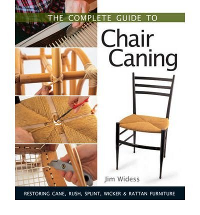 TheComplete Guide to Chair Caning Restoring Cane, Rush, Splint, Wicker & Rattan Furniture by Widess, Jim ( Author ) ON Jan-01-1900, Paperback