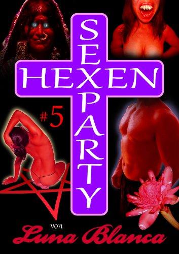 Hexen Sexparty 5: Schwarzmagie und Schwesternblut: von Luna Blanca (German Edition)