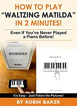 """How to Play """"Waltzing Matilda"""" in 2 minutes!: Even if you've never played a piano before! by [Robin Baker]"""