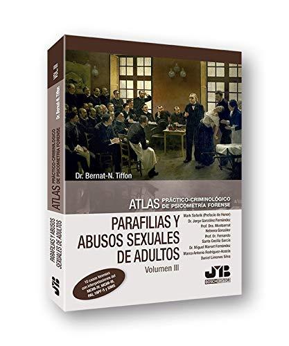 Atlas práctico-criminológico de psicometría forense (Volumen III: Parafilias y agresiones sexuales de adultos)