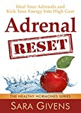 Adrenal Reset Diet: 7 Day Adrenal Reset Program Proven To Restore Energy And Cure Adrenal Fatigue (Hormone reset diet, adrenal fatigue, adrenal reset, ... sugar detox, insomnia, anxiety,stress)