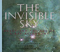 The Invisible Sky: Rosat and the Age of X-Ray Astronomy