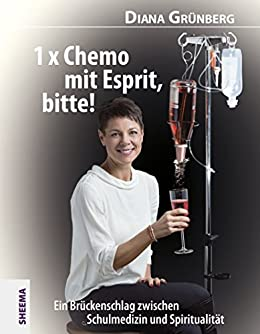 1 X Chemo Mit Esprit Bitte Ein Bruckenschlag Zwischen Schulmedizin Und Spiritualitat Ebook Grunberg Diana Amazon De Kindle Shop