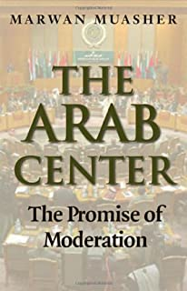 The Arab Center: The Promise of Moderation: Moderation and the Search for Peace in the Middle East