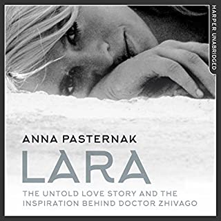 Lara: The Untold Love Story That Inspired Doctor Zhivago                   By:                                                                                                                                 Anna Pasternak                               Narrated by:                                                                                                                                 Antonia Beamish                      Length: 11 hrs and 49 mins     8 ratings     Overall 4.4