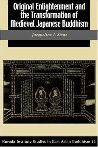 Original Enlightenment and the Transformation of Medieval Japanese Buddhism (Kuroda Studies in East Asian Buddhism, 31)