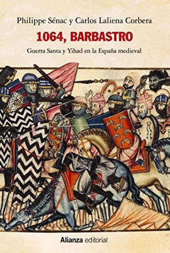 1064, Barbastro: Guerra Santa y Yihad en la España medieval (Alianza Ensayo nº 769) eBook: Sénac, Philippe, Laliena Corbera, Carlos, Caranci, Carlo A.: Amazon.es: Tienda Kindle