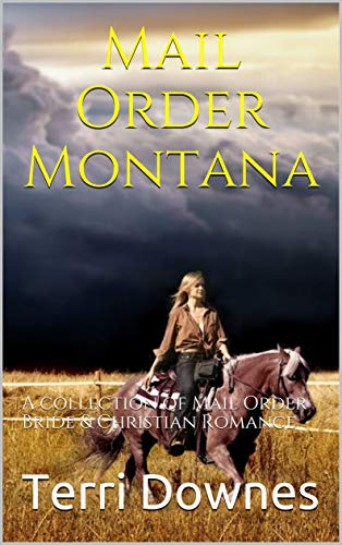 Mail Order Montana: A collection of Mail Order Bride & Christian Romance by [Terri Downes]