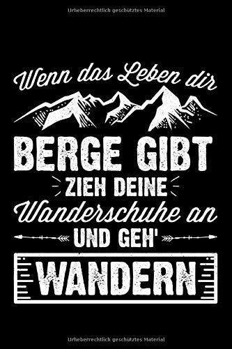 Wenn Das Leben Dir Berge Gibt Zieh Deine Wanderschuhe An Und Geh' Wandern: Liniertes Notizbuch Din-A5 Heft für Notizen