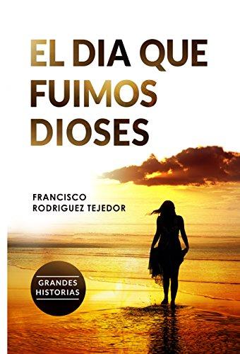 Portada del libro El día que fuimos dioses de Francisco Rodríguez Tejedor