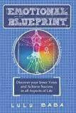 Emotional Blueprint: A Book of Transformation, Discover Your Inner Voice and Achieve Success in all Aspects of...