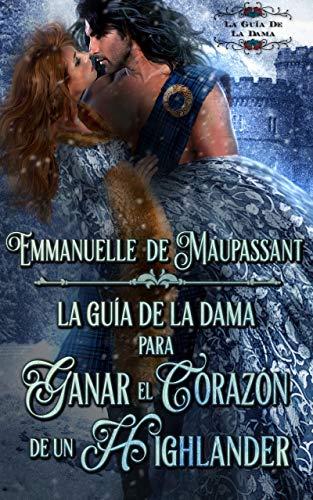 Portada del libro La guía de la dama para ganar el corazón de un Highlander de Emmanuelle  De Maupassant