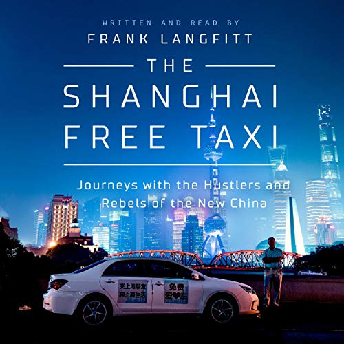 The Shanghai Free Taxi     Journeys with the Hustlers and Rebels of the New China              De :                                                                                                                                 Frank Langfitt                               Lu par :                                                                                                                                 Frank Langfitt                      Durée : 10 h     Pas de notations     Global 0,0