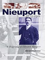Nieuport: A Biography of Edouard Nieuport 1875-1911 (Schiffer Military History)