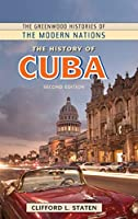 The History of Cuba (The Greenwood Histories of the Modern Nations)