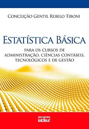 Estatística Básica: Para Os Cursos De Administração, Ciências Contábeis, Tecnológicos E De Gestão