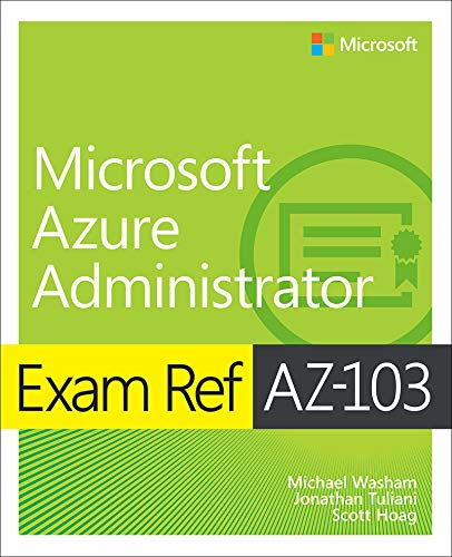 Exam Ref AZ-103 Microsoft Azure Administrator (English Edition)