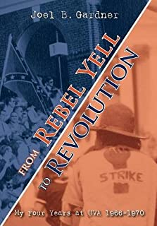 From Rebel Yell to Revolution: My Four Years at UVA 1966-1970