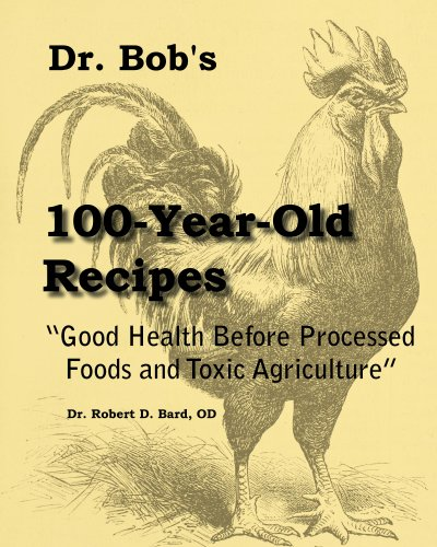 Dr Bob's 100-Year-Old Recipes: Good Health before Processed Foods and Toxic Agriculture (English Edition)