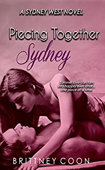 Piecing Together Sydney (A Sydney West Novel Book 3) by [Brittney Coon]