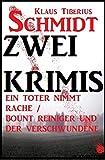 Zwei Klaus Tiberius Schmidt Krimis: Ein Toter nimmt Rache/Bount Reiniger und der Verschwundene