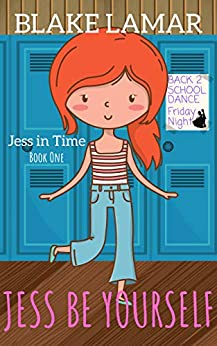 Jess Be Yourself: Jess In Time: Book One by [Blake Lamar]