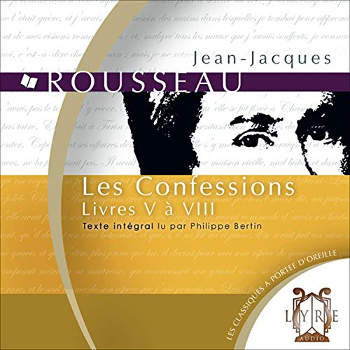 Les Confessions : Livres V à VIII                   De :                                                                                                                                 Jean-Jacques Rousseau                               Lu par :                                                                                                                                 Philippe Bertin                      Durée : 8 h et 22 min     Pas de notations     Global 0,0