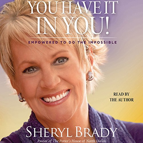 You Have It in You     Empowered to Do the Impossible              By:                                                                                                                                 Sheryl Brady                               Narrated by:                                                                                                                                 Sheryl Brady                      Length: 5 hrs and 59 mins     2 ratings     Overall 4.5