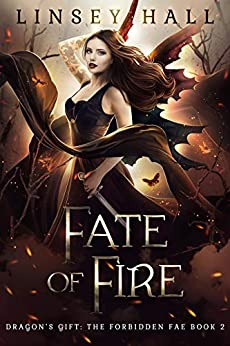 Fate of Fire (Dragon's Gift: The Forbidden Fae Book 2) by [Linsey Hall]