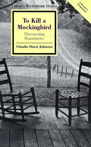 """To Kill a Mockingbird"": Threatening Boundaries (Twayne's masterwork)"