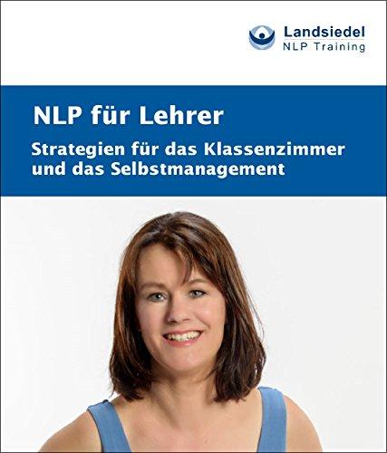NLP für Lehrer: Strategien für das Klassenzimmer und das Selbstmanagement