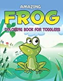 AMAZING FROG COLORING BOOK FOR TODDLERS: Delightful & Decorative Collection! Patterns of Frogs & Toads For Children's (40 beautiful illustrations Pages for hours of fun!) Perfect gifts for toddlers