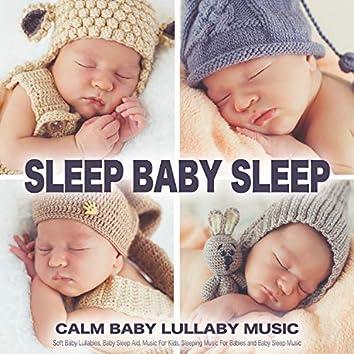 Sleep Baby Sleep: Calm Baby Lullaby Music, Soft Baby Lullabies, Baby Sleep Aid, Music For Kids, Sleeping Music For Babies and Baby Sleep Music