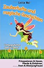 Zauberhafte und magische Geschichten - Vorlesegeschichten oder für Erstleser: Prinzessinnen und Hexen, Pferde und Einhörner, Feen und Meerjungfrauen (German Edition)
