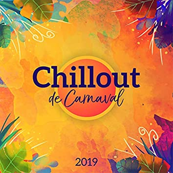 Chillout de Carnaval 2019 – Música de Baile, Tiempo de Fiesta, Vibraciones Profundas, Melodías Felices, Chillout 2019