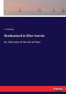 Shadowland in Ellan Vannin: Or, folk tales of the Isle of Man