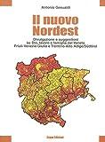 Il nuovo nordest. Divulgazioni e suggestioni su Dio, lavoro e famiglia del Veneto, Friuli Venezia Giulia e Trentino Alto Adige/Südtirol