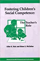 Fostering Children's Social Competence: The Teachers's Role (Research into Practice, Vol 8)